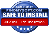 FindMySoft certifies that 3DSpins! for Macintosh is SAFE TO INSTALL and does not contain any adware, spyware or viruses that might harm your computer or steal your information