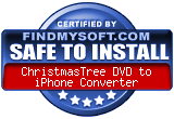 FindMySoft certifies that ChristmasTree DVD to iPhone Converter is SAFE TO INSTALL and does not contain any adware, spyware or viruses that might harm your computer or steal your information