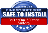 FindMySoft certifies that CoffeeCup Effects Factory is SAFE TO INSTALL and does not contain any adware, spyware or viruses that might harm your computer or steal your information