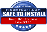 FindMySoft certifies that Nevo DVD to Zune Converter is SAFE TO INSTALL and does not contain any adware, spyware or viruses that might harm your computer or steal your information