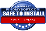 FindMySoft certifies that eXtra  Buttons is SAFE TO INSTALL and does not contain any adware, spyware or viruses that might harm your computer or steal your information