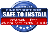 FindMySoft certifies that eeStruct - Free Structured Settlement Calculator is SAFE TO INSTALL and does not contain any adware, spyware or viruses that might harm your computer or steal your information
